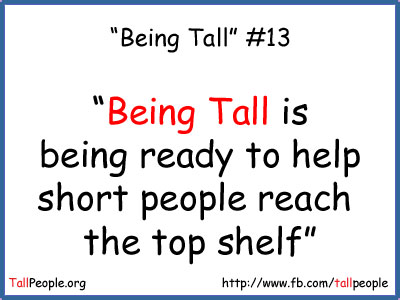 Being tall is being ready to help short people reach the top shelf